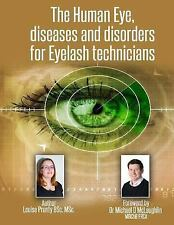 The Human Eye, Diseases and Disorders for Eyelash Technicians by Louise...