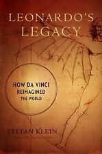 Leonardo's Legacy : How Da Vinci Reimagined the World by Stefan Klein (2010, ...
