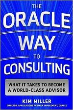 The Oracle Way to Consulting: What It Takes to Become a World-Class Advisor...