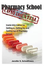 Pharmacy School Confidential : An Insider's Guide to Getting in, Getting Out,...