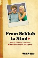 From Schlub to Stud : How to Embrace Your Inner Mensch and Conquer the Big...