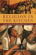 North American Religions: Religion in the Kitchen : Cooking, Talking, and the...