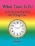 What Time Is It?: a Visual Learning Tool for Telling Time by Honey (2006,...