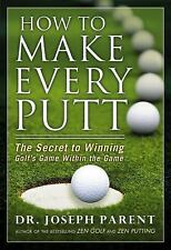 How to Make Every Putt: The Secret to Winning Golf's Game Within the Game, Paren