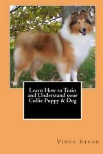 Learn How to Train and Understand Your Collie Puppy and Dog by Vince Stead...