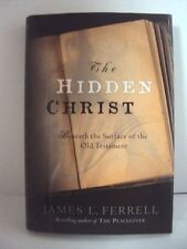 The Hidden Christ: Beneath the Surface of the Old Testament by James Ferrell