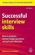Successful Interview Skills : How to Prepare, Answer Tough Questions and Get...