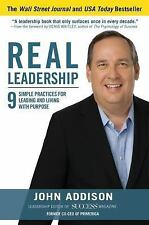 Real Leadership: 9 Simple Practices for Leading and Living with Purpose, Addison