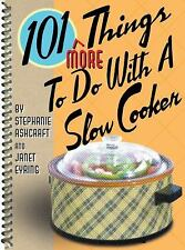 101 More Things to Do with a Slow Cooker by Ashcraft, Stephanie, Eyring, Janet