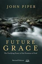 Future Grace : The Purifying Power of the Promises of God by John Piper...