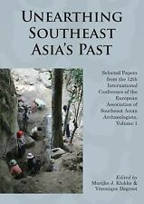 Unearthing Southeast Asia's Past: Selected Papers from the 12th International Co