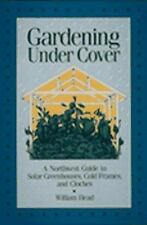 Gardening Under Cover: A Northwest Guide to Solar Greenhouses, Cold Frames, and