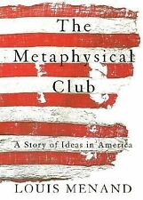 The Metaphysical Club : A Story of Ideas in America by Louis Menand 2002, Ppback