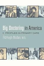 Big Doctoring in America: Profiles in Primary Care Mullan, Fitzhugh Hardcover