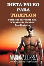 DIETA PALEO para TRIATLON : Forme de Su Cuerpo una Maquina de Maximo...