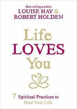 Life Loves You : 7 Spiritual Experiments to Heal Your Life by Louise Hay and...