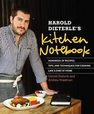 Harold Dieterle's Kitchen Notebook: Hundreds of Recipes, Tips, and Techniques fo