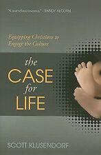 The Case for Life: Equipping Christians to Engage the Culture by Klusendorf, Sc