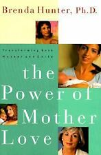 The Power of Mother Love : Transforming Both Mother and Child by Brenda...