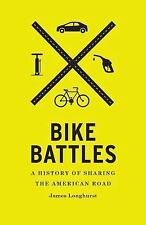 Bike Battles : A History of Sharing the American Road by James Longhurst...
