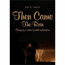 Then Came the Rain : Poetry by a victim of child Molestation by Patti Davy...