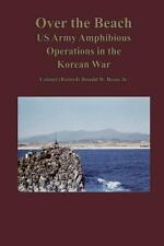 Over the Beach : US Army Amphibious Operations in the Korean War by Jr.,...