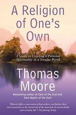 A Religion of One's Own A Guide to Creating a Personal Spirituality THOMAS MOORE