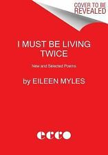 I Must Be Living Twice : New and Selected Poems by Eileen Myles (2016,...
