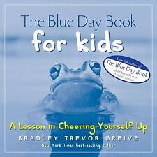 The Blue Day Book for Kids : A Lesson in Cheering Yourself Up by Bradley...
