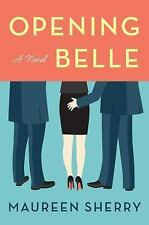 Opening Belle : A Novel by Maureen Sherry (2016, Hardcover)