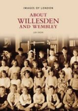 About Willesden and Wembley (Images of London), Len Snow - Paperback Book NEW 97