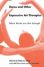 Dance and Other Expressive Art Therapies : When Words Are Not Enough (1995,...