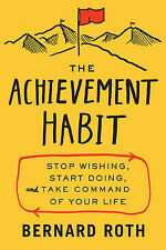 The Achievement Habit: Stop Wishing, Start Doing, and Take Command of Your...