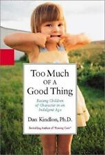 Too Much of a Good Thing : Raising Children of Character in an Indulgent Age by