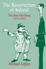 The Resurrection of Ireland : The Sinn Féin Party, 1916-1923 by Michael...
