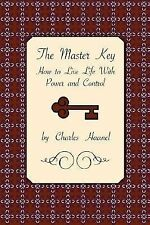 The Master Key : How to Live Life with Power and Control by Charles F. Haanel...