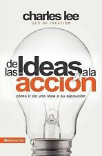 De Las Ideas a la Acción : Cómo Ir de una Idea a Su Ejecución by Charles T....