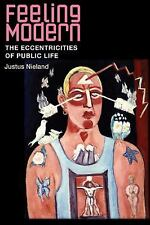 Feeling Modern: The Eccentricities of Public Life by Nieland, Justus