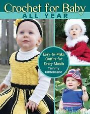 Crochet for Baby All Year: Easy-To-Make Outfits for Every Month by T. Hildebrand