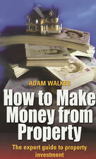 How to Make Money from Property: The Expert Guide to Property Investment, Adam W