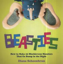 Beasties : How to Make 22 Mischievous Monsters That Go Bump in the Night by Dia…