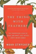 The Thing with Feathers : The Surprising Lives of Birds and What They Reveal...