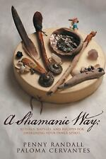 A Shamanic Way: : Rituals, Rattles, and Recipes for Awakening Your Inner...