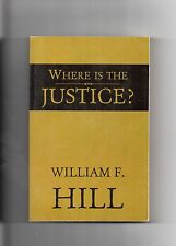 WHERE IS THE JUSTICE? WILLIAM F HILL SIGNED! 1ST ED PB -VG VERMONT BANKING BIO