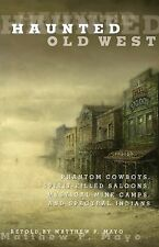 Haunted Old West : Phantom Cowboys, Spirit-Filled Saloons, Mystical Mine...