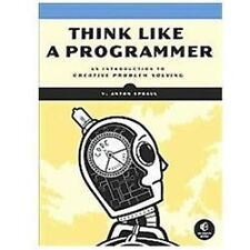 Think Like a Programmer : An Introduction to Creative Problem Solving by V....