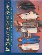 100 Years of American Nursing : Celebrating a Century of Caring by Maureen...