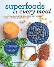 Superfoods at Every Meal : Nourish Your Family with Quick and Easy Recipes...