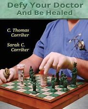 Defy Your Doctor and Be Healed by C. Corriher (2013, Paperback)