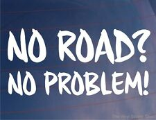 NO ROAD NO PROBLEM! Funny Novelty Off-Road Car/Van/Window/Bumper Sticker/Decal